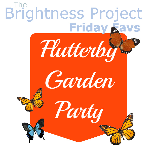 Friday Favs – Flutterby Garden Party